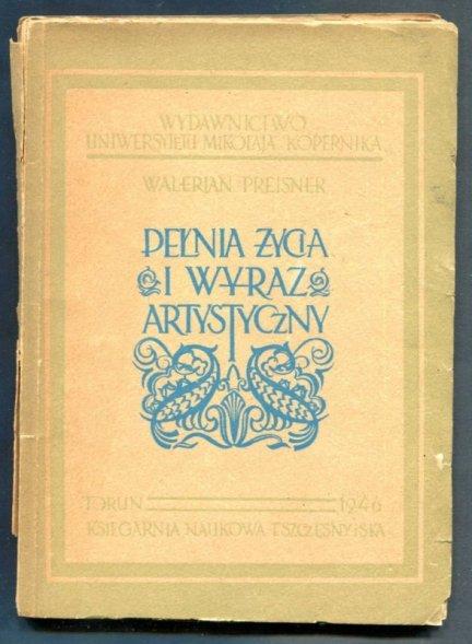 Preisner Walerian - Pełnia życia i wyraz artystyczny. Studia i szkice literackie z dziedziny romanistyki
