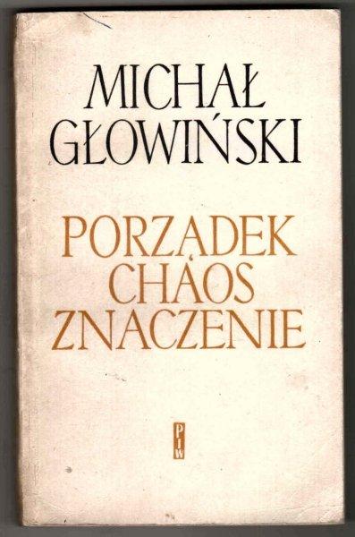 Głowiński Michał - Porządek, chaos, znaczenie. Szkice o powieści współczesnej