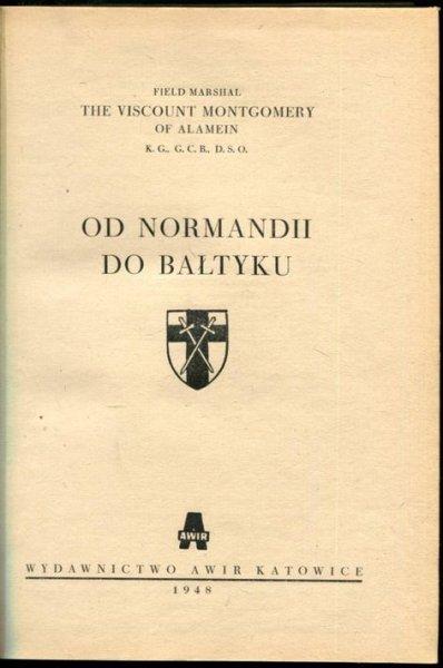 Montgomery of Alamein [Bernard Law, Viscount of] - Od Normandii do Bałtyku.