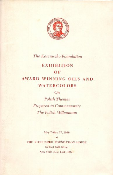 The Kosciuszko Foundation. Exhibition of Award Winning Oils and Watercolors on Polish Themes Prepared to Commemorate The Polish Millenium. 7-27 V, 1966