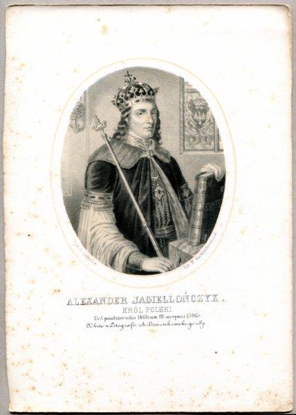 Alexander Jagiellończyk. - Król Polski - litografia. [Rys. Aleksander Lesser. Litografował H.Aschenbrenner]