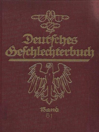 Koerner Bernhard - Deutsches Geschlechterbuch (Genealogisches Handbuch Bürgerlicher Falilien), hrsg. von ... Bd. 51. Mit Zeichnungen von Geschichtsmaler Gustav Adolf Closs.