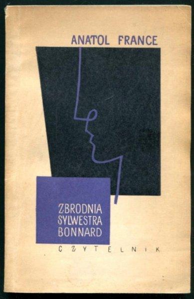 France Anatol - Zbrodnia Sylwestra Bonnard. Tłumaczył Jan Sten. [Okładkę i kartę tyt. proj. Jan S.Miklaszewski]