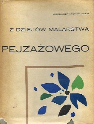 Wojciechowski Aleksander - Z dziejów malarstwa pejzażowego od renesansu do początków XX wieku