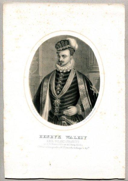 Henryk Walezy - Król Polski i Francyi - litografia. [Rys. Aleksander Lesser. Litografował H.Aschenbrenner]