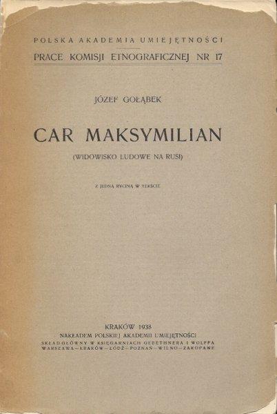 Gołąbek Józef  - Car Maksymilian. (Widowisko ludowe na Rusi). Z jedną ryc. w tekście.