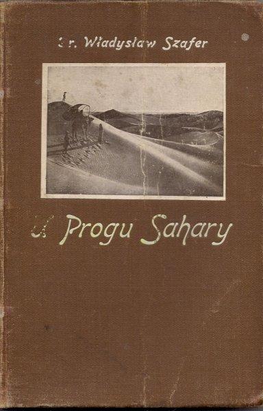 Szafer Władysław - U progu Sahary. Wrażenia z wycieczki do Tunisu odbytej na wiosnę 1924-go roku.