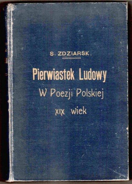 Zdziarski Stanisław - Pierwiastek ludowy w poezji polskiej XIX wieku. Studja porównawczo-literackie