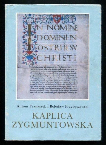 Franaszek Antoni, Przybyszewski Bolesław - Kaplica Zygmuntowska. Materiały źródłowe 1517-1977. Wybrali i oprac. ...