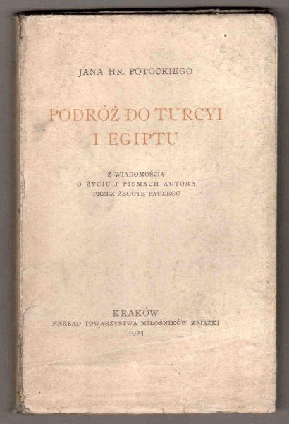 Potocki Jan hr. - Podróż do Turcyi i Egiptu. Z wiadomością o życiu i pismach autora przez Żegotę Paulego