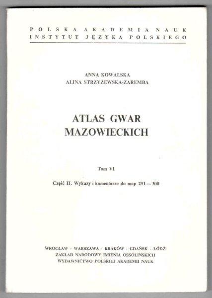 Kowalska Anna, Strzyżewska-Zaremba Alina - Atlas gwar mazowieckich. Tom VI. Część 1-2. Cz.1: Mapy 251-300
