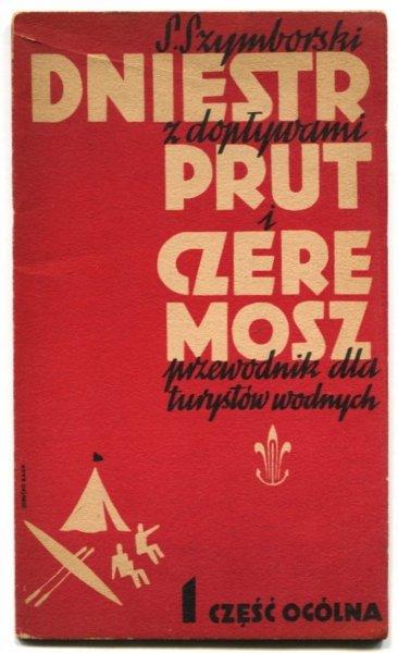 Szymborski Stanisław - Dniestr z dopływami, Prut i Czeremosz. Przewodnik dla turystów wodnych. Cz. 1: Część ogólna.