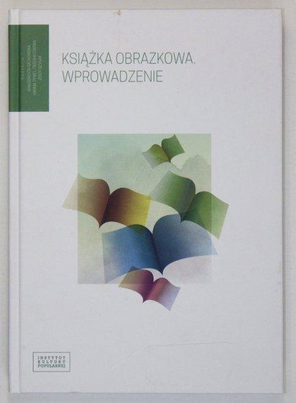 Książka obrazkowa. Wprowadzenie. Red. Małgorzata Cackowska, Hanna Dymel-Trzebiatowska, Jerzy Szyłak
