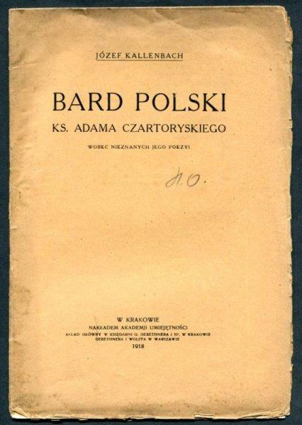 Kallenbach Józef - Bard polski ks. Adama Czartoryskiego wobec nieznanych jego poezyi