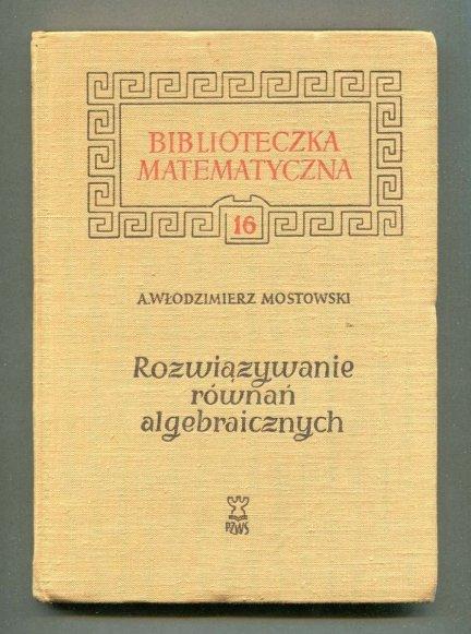 Mostowski Włodzimierz A. - Rozwiązywanie równań algebraicznych