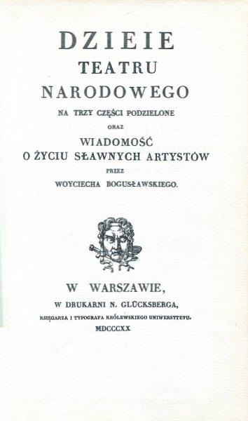 Bogusławski Wojciech -. Dzieie teatru narodowego na trzy części podzielone oraz Wiadomości o życiu sławnych artystów (reprint)