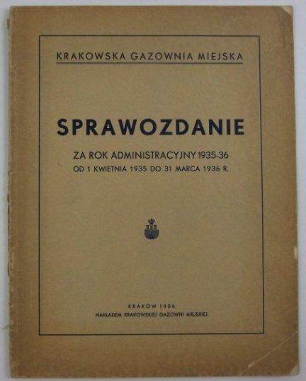 Krakowska Gazownia Miejska. Sprawozdanie za rok administracyjny 1935-36 (od 1 kwietnia 1935 r. do 31 marca 1936 r.).