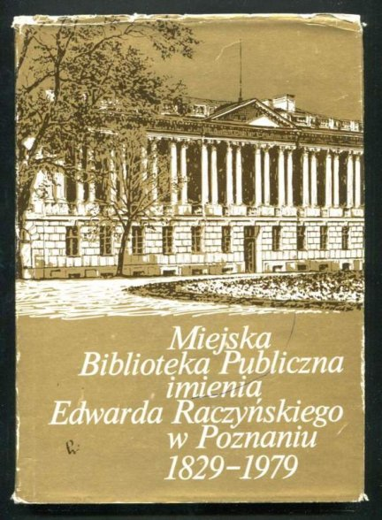 Miejska Biblioteka Publiczna im. Edwarda Raczyńskiego w Poznaniu 1829-1979.