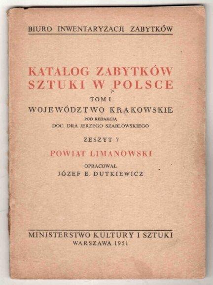 Katalog Zabytków Sztuki w Polsce. Tom I: Województwo krakowskie. Pod red. Jerzego Szablowskiego. Z.7: Powiat limanowski. Opracował Józef E.Dutkiewicz.