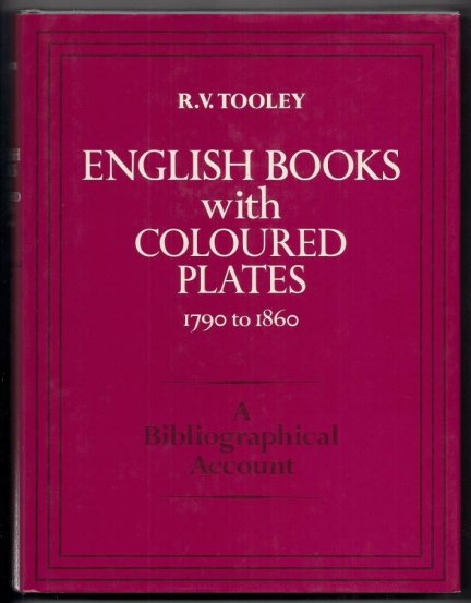 TOOLEY R. V. — English Books with Coloured Plates. 1790 to 1860. A Bibliographical Account of the most Important Books illustrated by English Artists in Colour Aquatint and Colour Lithography.
