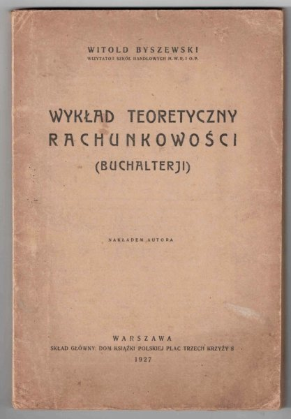 Byszewski Witold - Wykład teoretyczny rachunkowości (buchalterji)