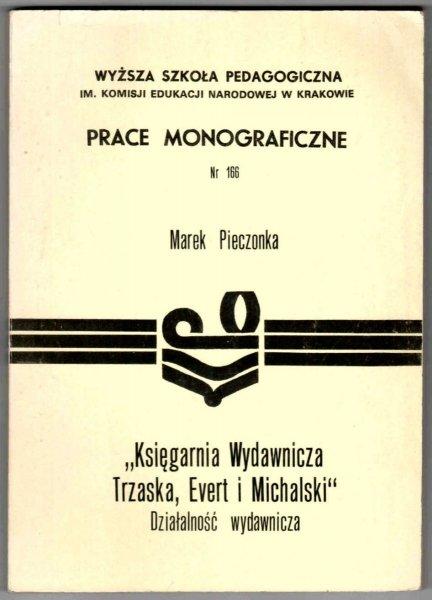 Pieczonka Marek - Księgarnia Wydawnicza Trzaska, Evert i Michalski. Działalność wydawnicza.