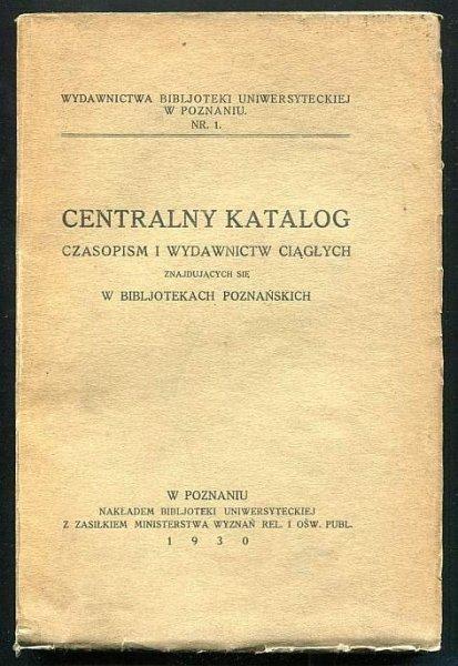 Centralny katalog czasopism i wydawnictw ciągłych znajdujących się w bibljotekach poznańskich.