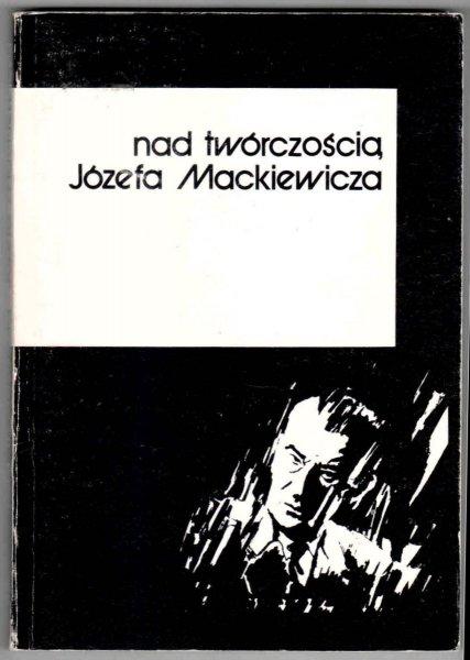 Nad twórczością Józefa Mackiewicza. Szkice pod redakcją Marka Zybury