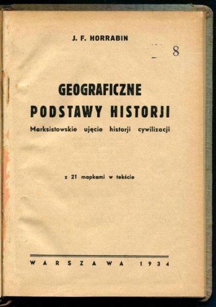 Horrabin J.F. - Geograficzne podstawy historji. Marksistowskie ujęcie historji cywilizacji.