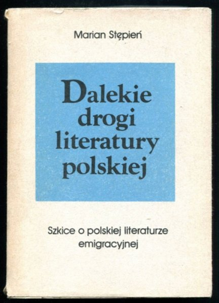 Stępień Marian - Dalekie drogi literatury polskiej (szkice o literaturze emigracyjnej).
