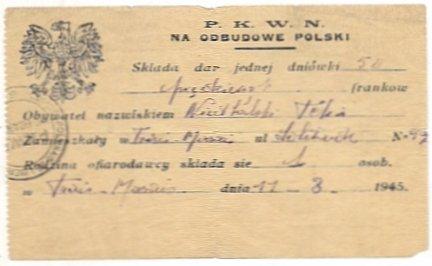 P.K.W.N. na odbudowę Polski. Składa dar jednej dniówki ... franków Obywatel nazwiskiem ... Zamieszkały w ... ul ... N-o ... Rodzina ofiarodawcy składa się ... osób. W ... dnia ... 1945.