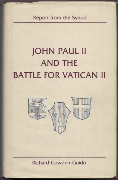 Cowden-Guido Richard - John Paul II and the Battle for Vatican II. Report from the Synod.