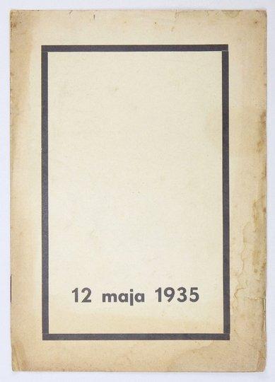 12 MAJA 1935. Orędzie Prezydenta Rzeczypospolitej. Do obywateli Rzeczypospolitej! Marszałek Józef Piłsudski życie zakończył [...].