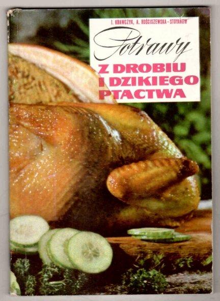 [GASTRONOMIA] Krawczyk Irena, Rościszewska-Stoyanów A. - Potrawy z drobiu i dzikiego ptactwa