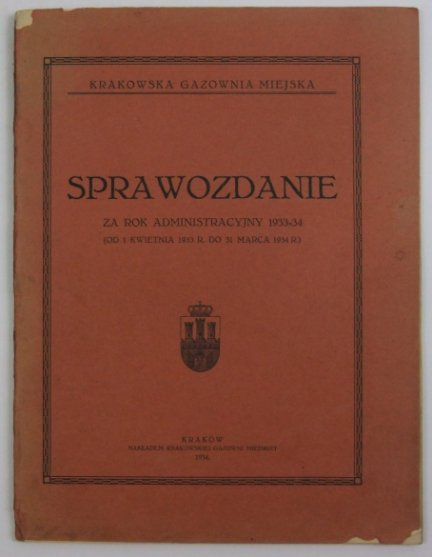 Krakowska Gazownia Miejska. Sprawozdanie za rok administracyjny 1933-34 (od 1 kwietnia 1933 r. do 31 marca 1934 r.).