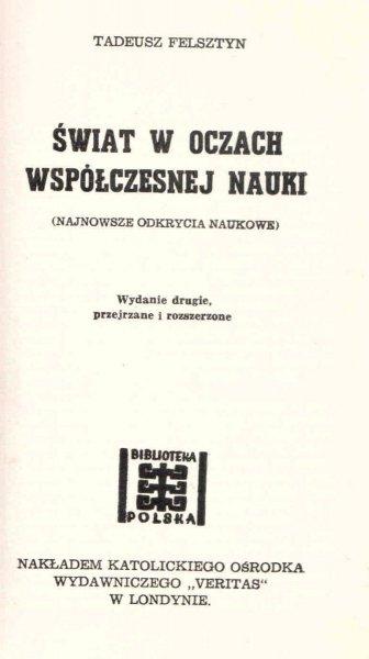 Felsztyn Tadeusz - Świat w oczach współczesnej nauki. (Najnowsze odkrycia naukowe). Wydanie drugie,k przejrzane i rozszerzone