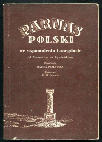 Przewoska Hanna - Parnas polski we wspomnieniu i anegdocie. Od Niemcewicza do Wyspiańskiego. [Ilustrował K.M.Sopoćko]