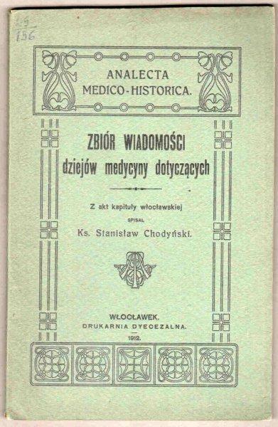Chodyński Stanisław - Zbiór wiadomości dziejów medycyny dotyczący. Z akt kapituły włocławskiej spisał  ...