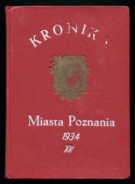 Kronika miasta Poznania. Kwartalnik poświęcony sprawom kulturalnym stoł. m. Poznania. Poznań. Red. Z. Zaleski. R.12. 1934