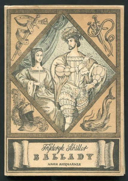 Schiller Fryderyk - Ballady. Wybór w przekładach K.Brodzińskiego, W.Chłędowskiego, J.N. Kamińskiego, A.Mickiewicza. [Ilustrował Jerzy Skarżyński]. 1956.