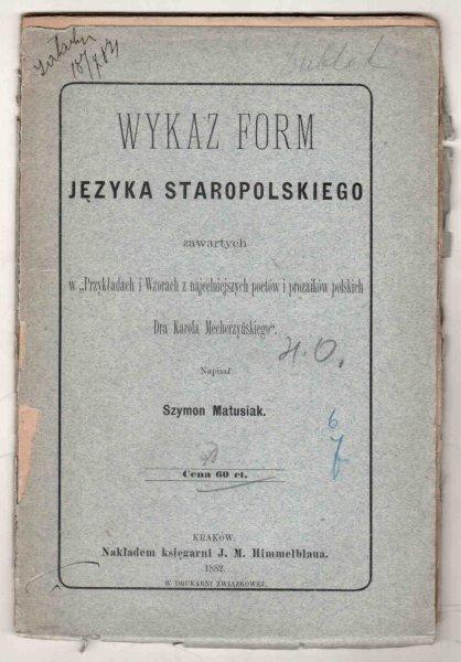 Matusiak Szymon - Wykaz form języka staropolskiego zawartych w Przykładach i wzorach najcelniejszych poetów i prozaików polskich Dra Karola Mecherzyńskiego.