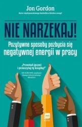 NIE NARZEKAJ POZYTYWNE SPOSOBY POZBYCIA SIĘ NEGATYWNEJ ENERGII W PRACY