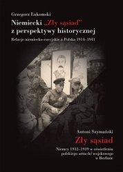 NIEMIECKI ZŁY SĄSIAD Z PERSPEKTYWY HISTORYCZNEJ RELACJE NIEMIECKO-ROSYJSKIE A POLSKA 1914–1941