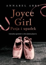 JOYCE GIRL PASJA I UPADEK LITERACKA OPOWIEŚĆ O CÓRCE JAMESA JOYCEA