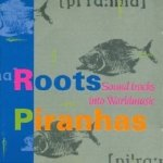 Roots Piranhas: Sound Tracks Into Worldmusic (CD)