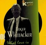 Roger Whittaker - What Love Is (CD)