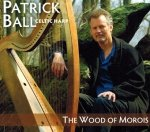 Patrick Ball - Celtic Harp, The Wood Of Morois (CD)