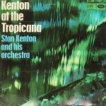 Stan Kenton - Kenton At The Tropicana (LP)