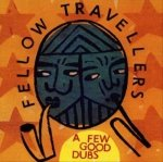Fellow Travellers - A Few Good Dubs (CD)