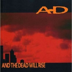 A-D - And The Dead WIll Rise (CD)